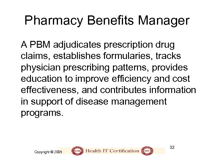Pharmacy Benefits Manager A PBM adjudicates prescription drug claims, establishes formularies, tracks physician prescribing