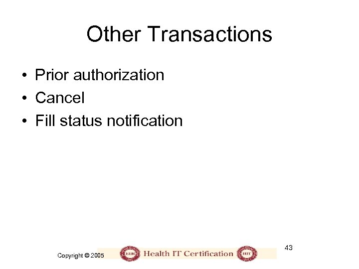 Other Transactions • Prior authorization • Cancel • Fill status notification 43 Copyright ©