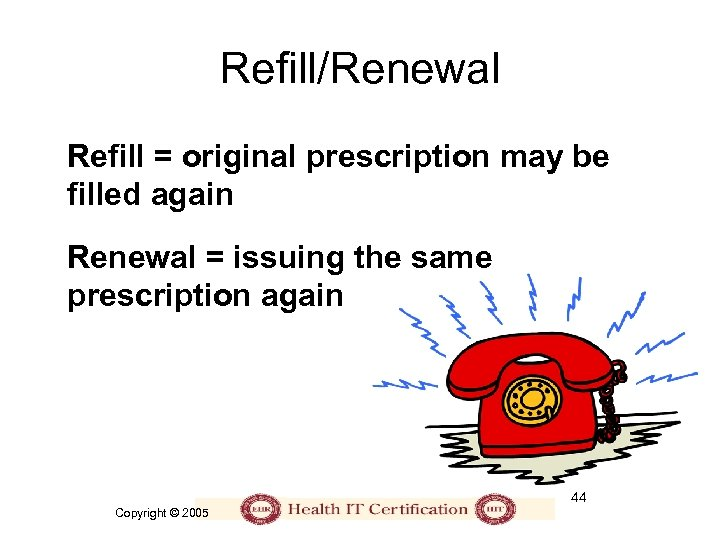Refill/Renewal Refill = original prescription may be filled again Renewal = issuing the same
