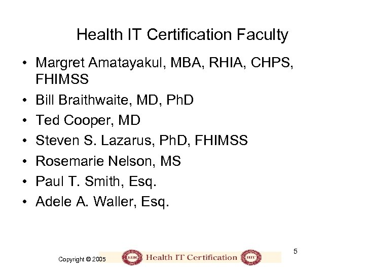 Health IT Certification Faculty • Margret Amatayakul, MBA, RHIA, CHPS, FHIMSS • Bill Braithwaite,