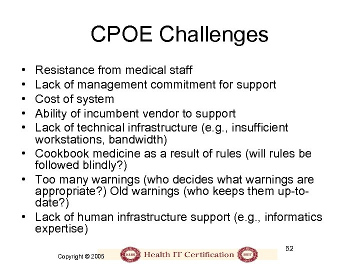 CPOE Challenges • • • Resistance from medical staff Lack of management commitment for