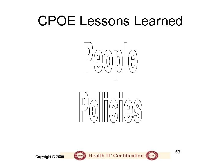 CPOE Lessons Learned 53 Copyright © 2005