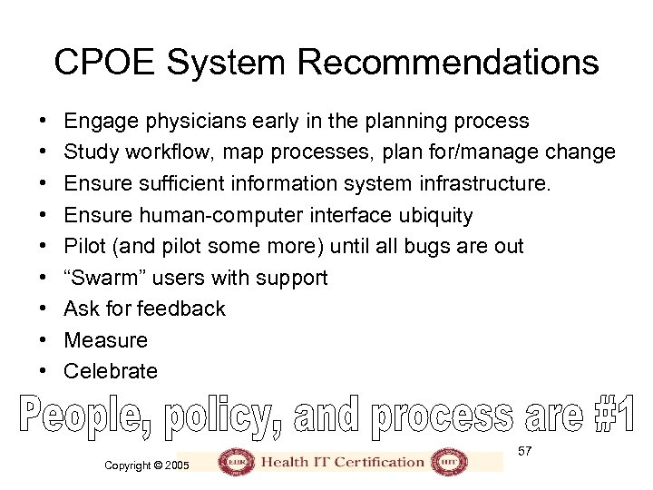 CPOE System Recommendations • • • Engage physicians early in the planning process Study
