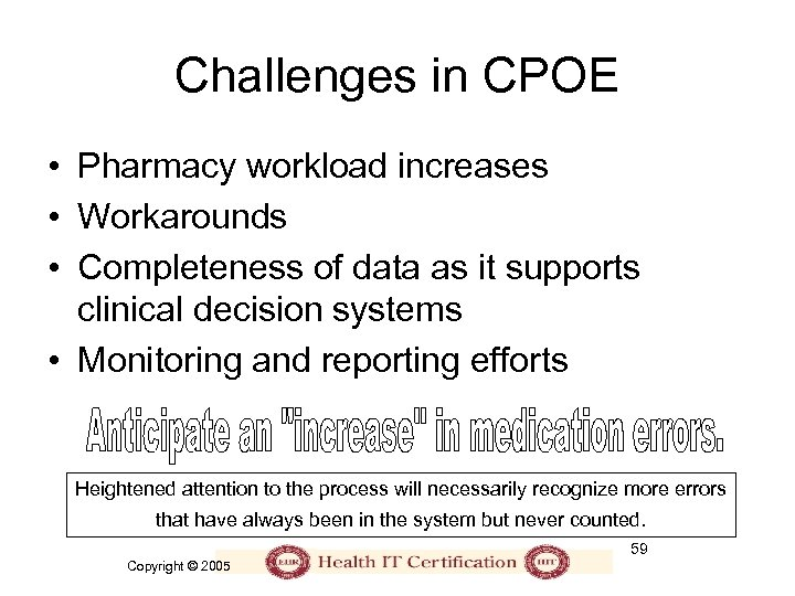 Challenges in CPOE • Pharmacy workload increases • Workarounds • Completeness of data as