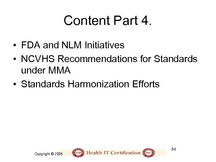 Content Part 4. • FDA and NLM Initiatives • NCVHS Recommendations for Standards under