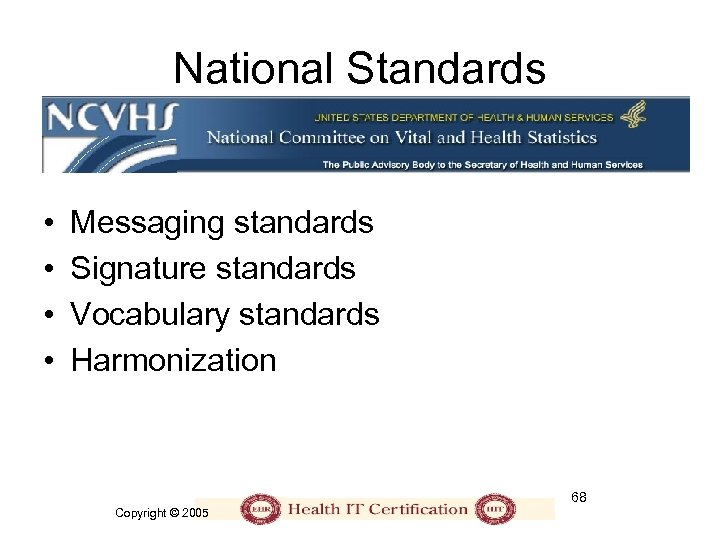 National Standards • • Messaging standards Signature standards Vocabulary standards Harmonization 68 Copyright ©