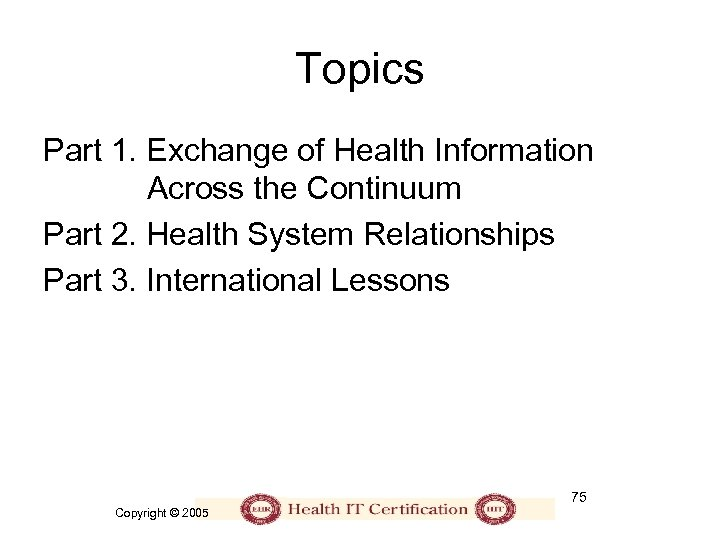 Topics Part 1. Exchange of Health Information Across the Continuum Part 2. Health System