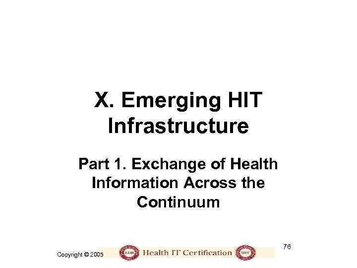 X. Emerging HIT Infrastructure Part 1. Exchange of Health Information Across the Continuum 76