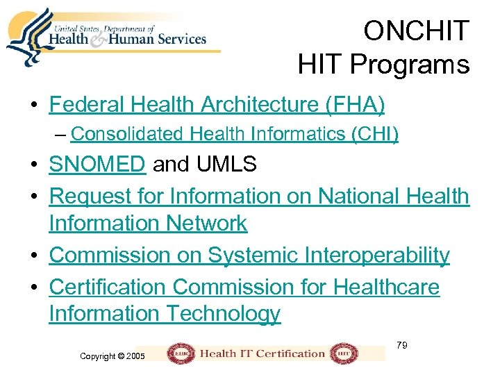 ONCHIT Programs • Federal Health Architecture (FHA) – Consolidated Health Informatics (CHI) • SNOMED