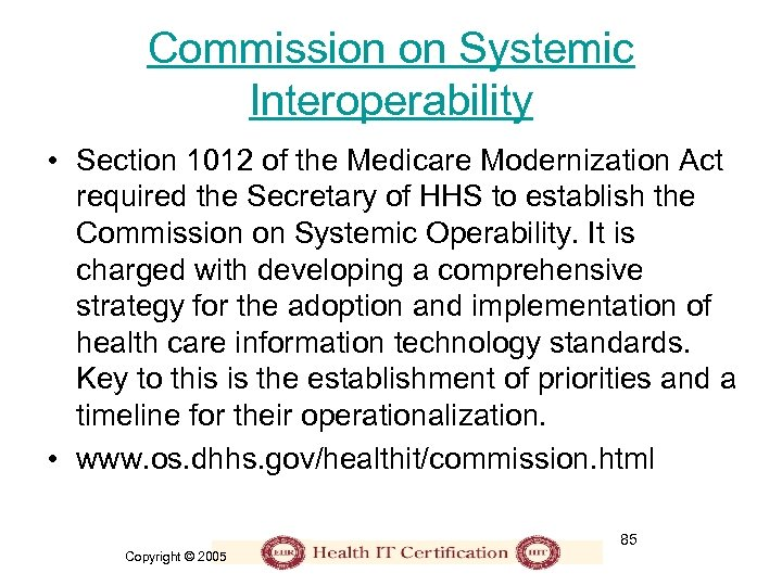 Commission on Systemic Interoperability • Section 1012 of the Medicare Modernization Act required the