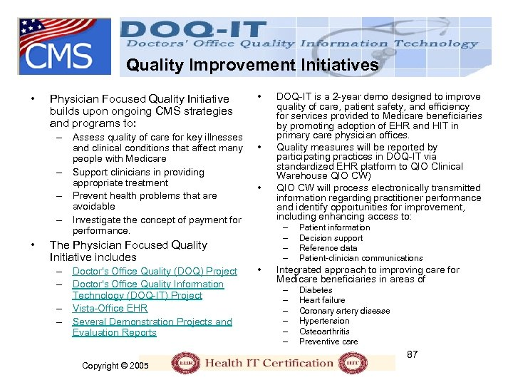 Quality Improvement Initiatives • Physician Focused Quality Initiative builds upon ongoing CMS strategies and