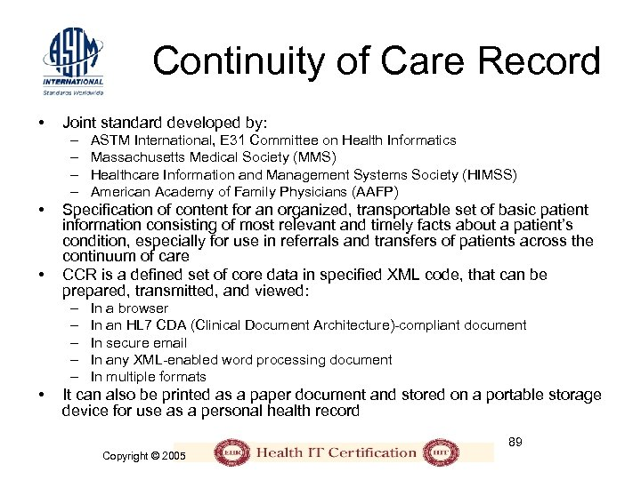 Continuity of Care Record • Joint standard developed by: – – • • Specification