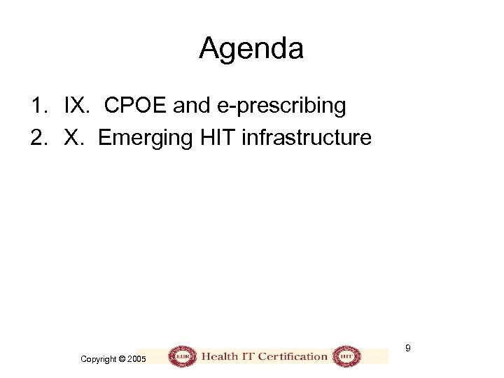 Agenda 1. IX. CPOE and e-prescribing 2. X. Emerging HIT infrastructure 9 Copyright ©