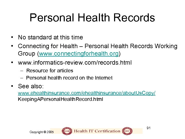 Personal Health Records • No standard at this time • Connecting for Health –