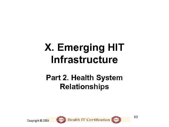 X. Emerging HIT Infrastructure Part 2. Health System Relationships 93 Copyright © 2005