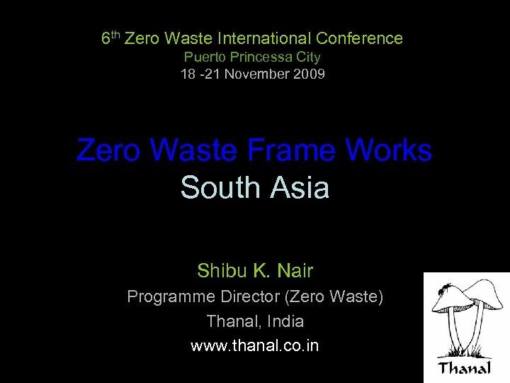 6 th Zero Waste International Conference Puerto Princessa City 18 -21 November 2009 Zero