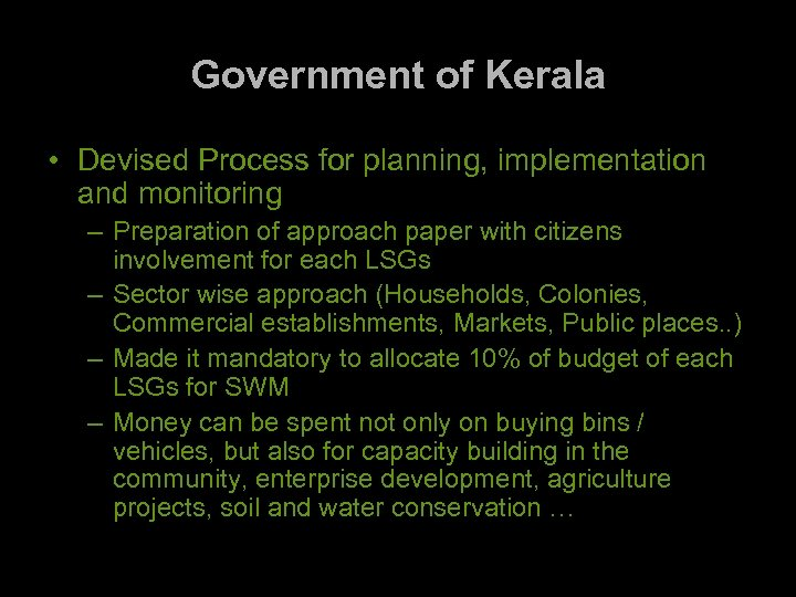 Government of Kerala • Devised Process for planning, implementation and monitoring – Preparation of