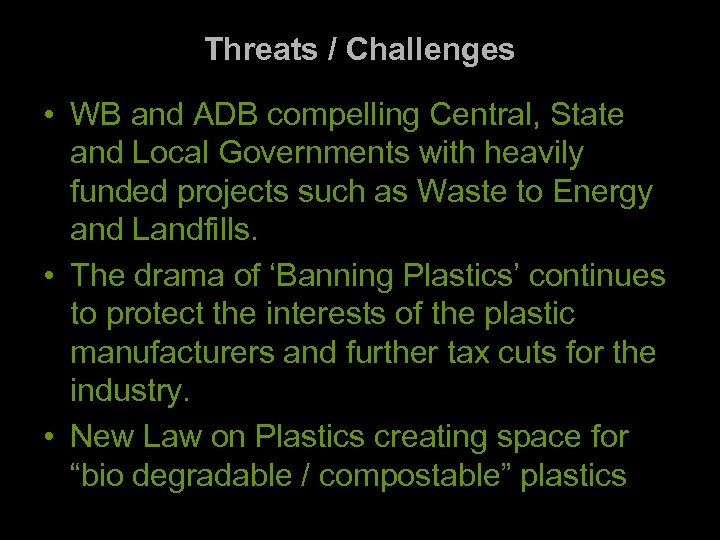 Threats / Challenges • WB and ADB compelling Central, State and Local Governments with