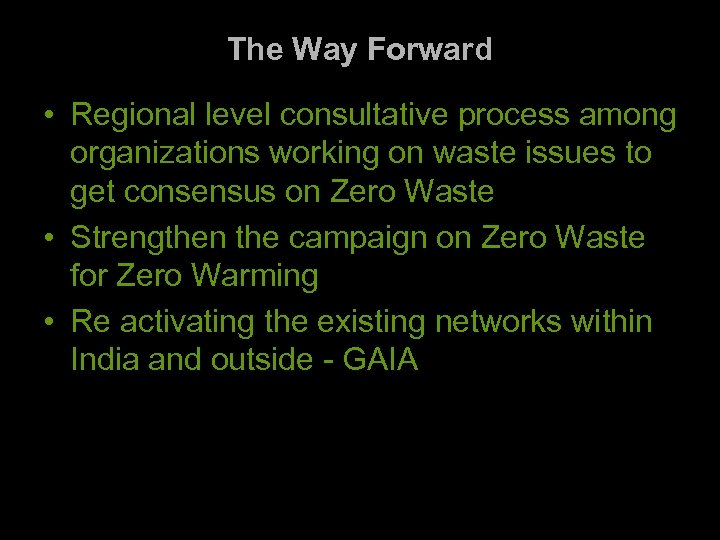 The Way Forward • Regional level consultative process among organizations working on waste issues