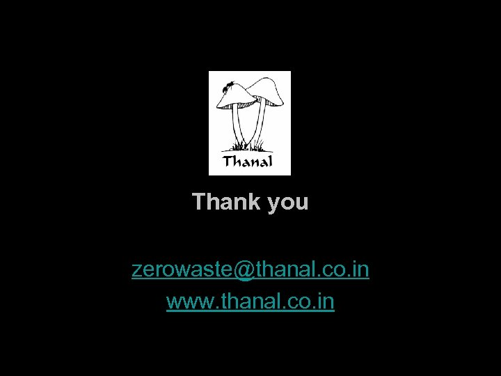 Thank you zerowaste@thanal. co. in www. thanal. co. in 18