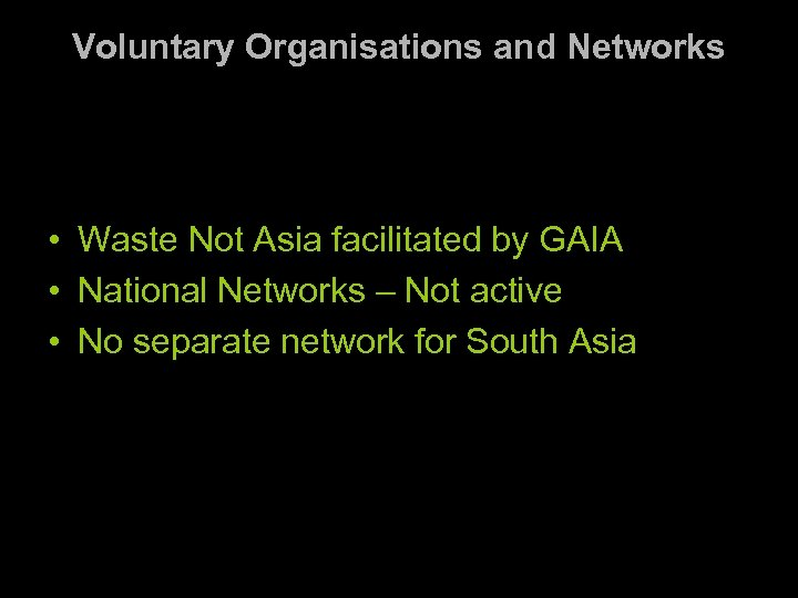 Voluntary Organisations and Networks • Waste Not Asia facilitated by GAIA • National Networks