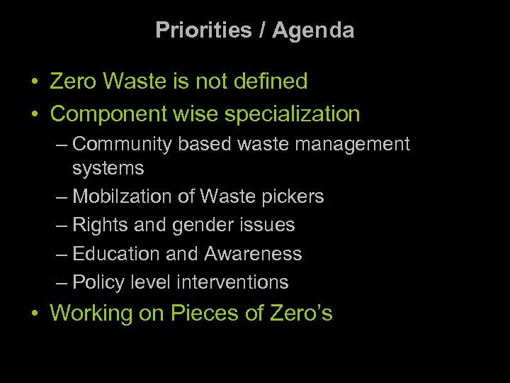 Priorities / Agenda • Zero Waste is not defined • Component wise specialization –
