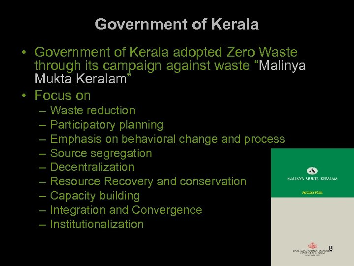 Government of Kerala • Government of Kerala adopted Zero Waste through its campaign against