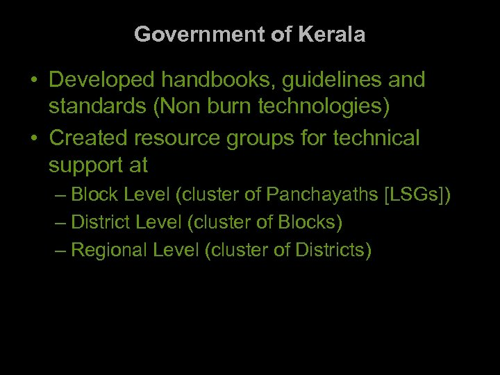 Government of Kerala • Developed handbooks, guidelines and standards (Non burn technologies) • Created