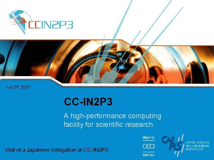 July 5 th, 2007 CC-IN 2 P 3 A high-performance computing facility for scientific