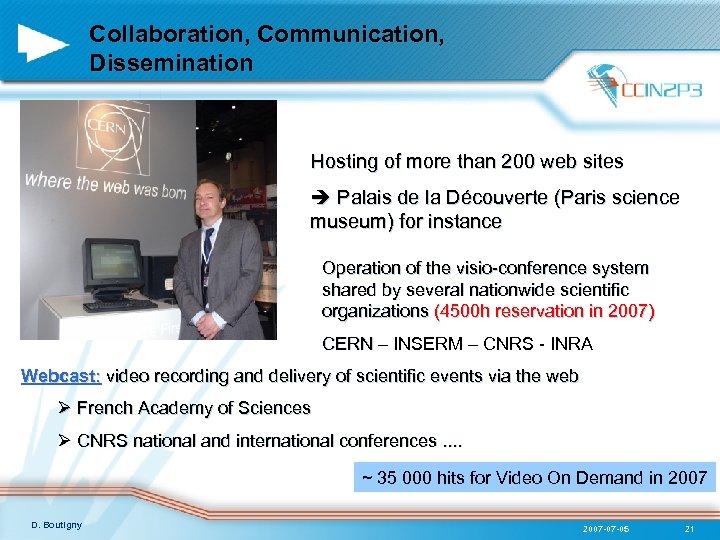 Collaboration, Communication, Dissemination Hosting of more than 200 web sites Palais de la Découverte