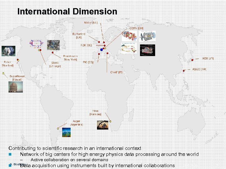 International Dimension Contributing to scientific research in an international context n Network of big