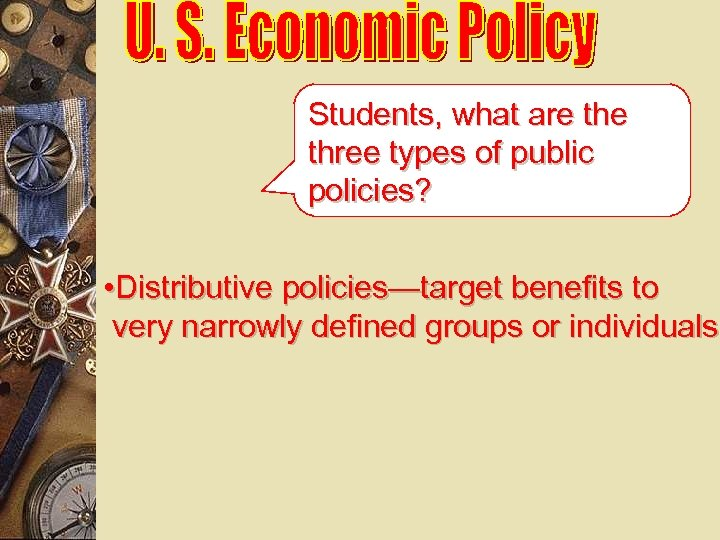 Students, what are three types of public policies? • Distributive policies—target benefits to very