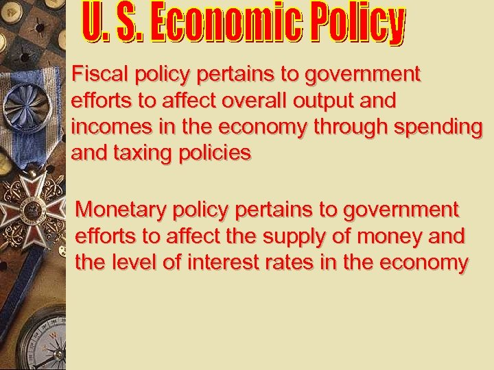 Fiscal policy pertains to government efforts to affect overall output and incomes in the