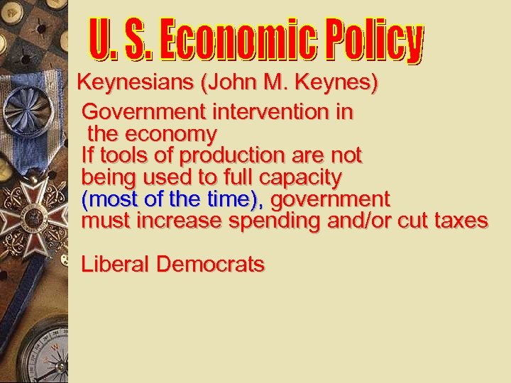 Keynesians (John M. Keynes) Government intervention in the economy If tools of production are