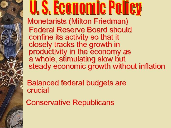 Monetarists (Milton Friedman) Federal Reserve Board should confine its activity so that it closely
