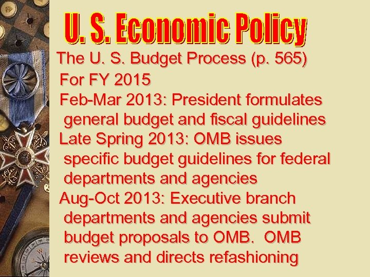 The U. S. Budget Process (p. 565) For FY 2015 Feb-Mar 2013: President formulates