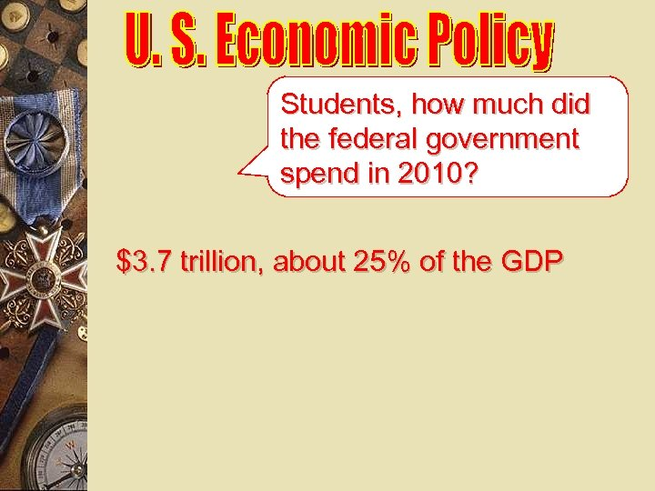 Students, how much did the federal government spend in 2010? $3. 7 trillion, about