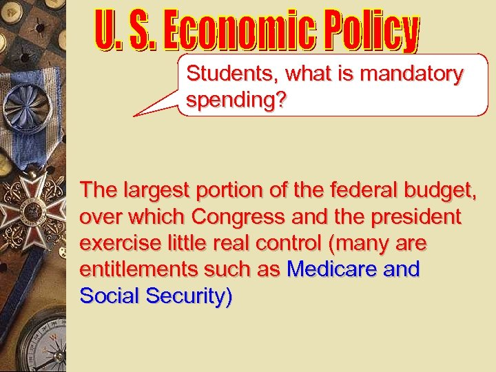 Students, what is mandatory spending? The largest portion of the federal budget, over which