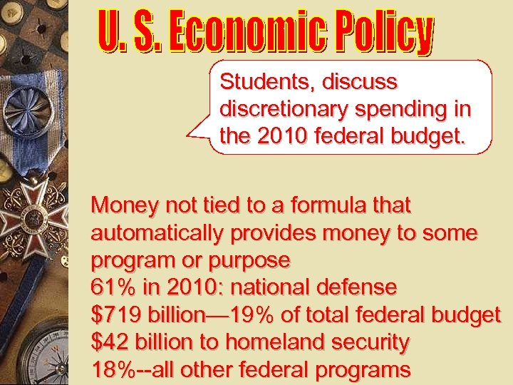 Students, discuss discretionary spending in the 2010 federal budget. Money not tied to a