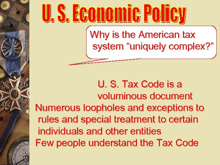 "Why is the American tax system ""uniquely complex? "" U. S. Tax Code is"