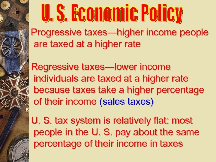 Progressive taxes—higher income people are taxed at a higher rate Regressive taxes—lower income individuals