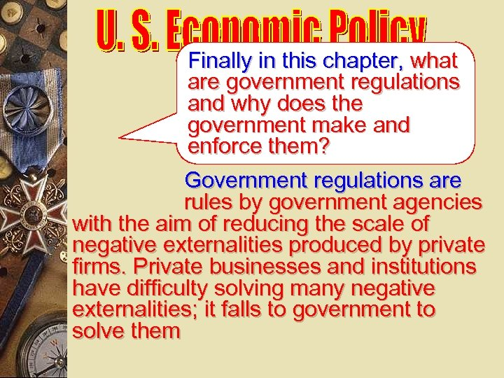 Finally in this chapter, what are government regulations and why does the government make