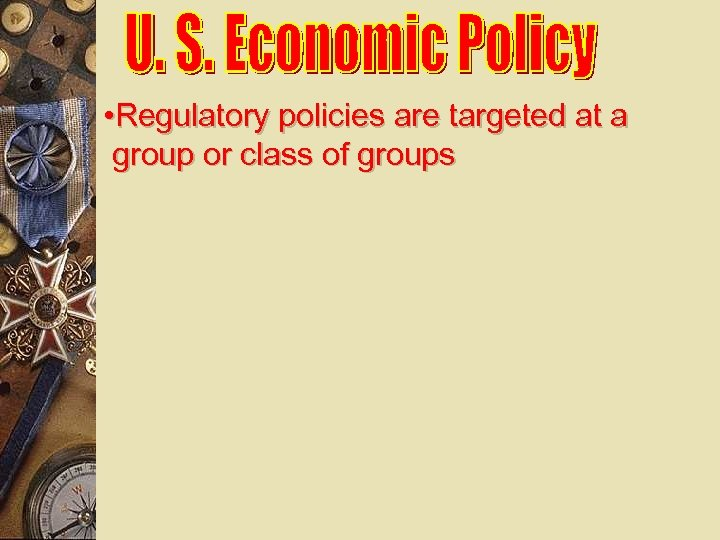 • Regulatory policies are targeted at a group or class of groups
