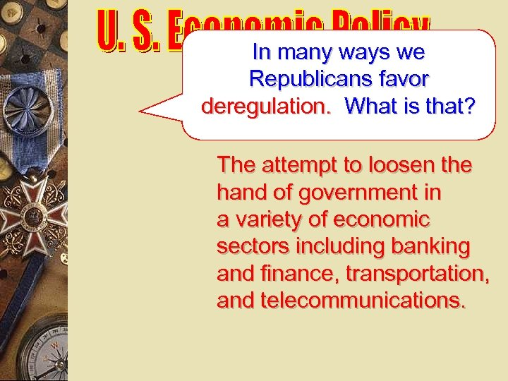 In many ways we Republicans favor deregulation. What is that? The attempt to loosen