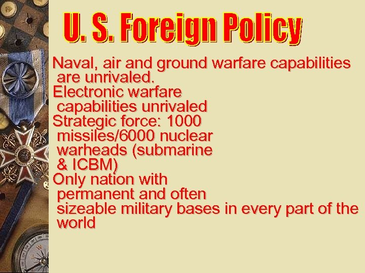 Naval, air and ground warfare capabilities are unrivaled. Electronic warfare capabilities unrivaled Strategic force: