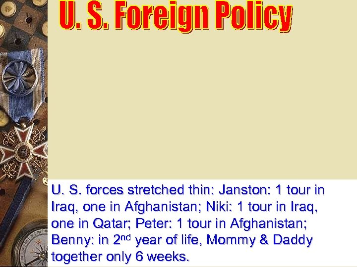 U. S. forces stretched thin: Janston: 1 tour in Iraq, one in Afghanistan; Niki: