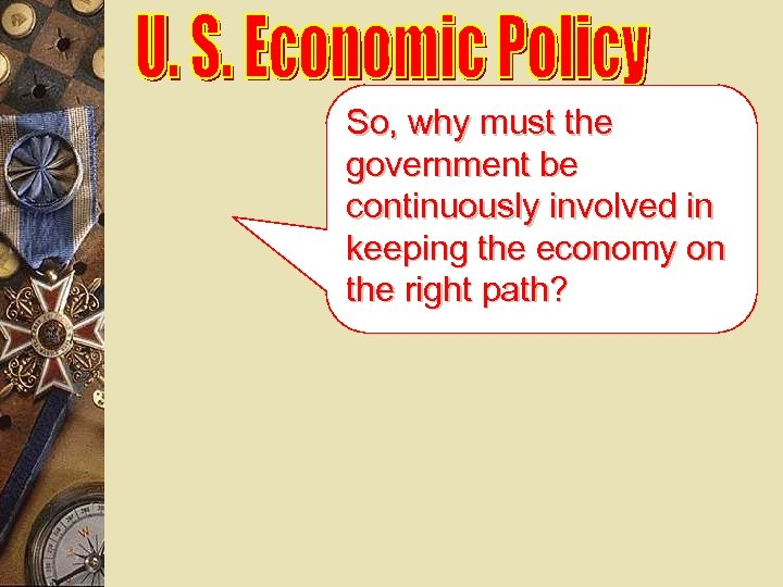 So, why must the government be continuously involved in keeping the economy on the