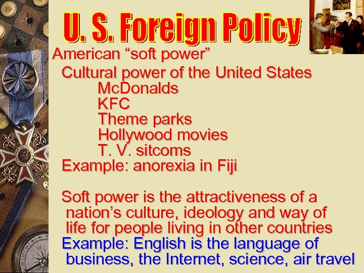 "American ""soft power"" Cultural power of the United States Mc. Donalds KFC Theme parks"
