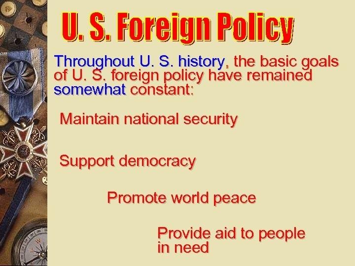 Throughout U. S. history, the basic goals of U. S. foreign policy have remained