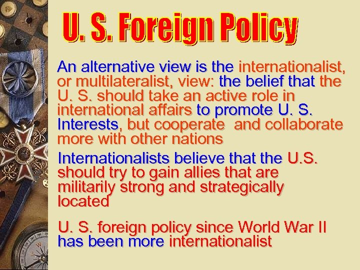 An alternative view is the internationalist, or multilateralist, view: the belief that the U.